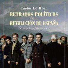 Libros: RETRATOS POLÍTICOS DE LA REVOLUCIÓN DE ESPAÑA.CARLOS LE BRUN.-NUEVO. Lote 289700588