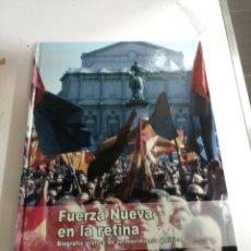 Libros: FUERZA NUEVA EN LA RETINA . BIOGRAFÍA GRÁFICA DE UN MOVIMIENTO POLITICO.2006 .LUIS FERNÁNDEZ VILLAME. Lote 295720838