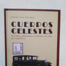 Libros: CUERPOS CELESTES, ESTRELLAS, GOBERNANTES Y BOHEMIOS DE VIAJE POR ANDALUCÍA, FRANCISCO REYERO-FIRMADO. Lote 296054403