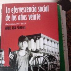 Libros: AISA PÀMPOLS, MANEL: LA EFERVESCENCIA SOCIAL DE LOS AÑOS 20, BARCELONA 1917-1923. Lote 296931063