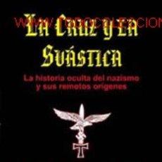 Livros: LA CRUZ Y LA SVASTICA LA HISTORIA OCULTA DEL NACIONALSOCIALISMO GASTOS DE ENVIO GRATIS ESVASTICA. Lote 129302290