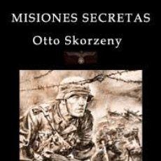 Libros: MISIONES SECRETAS POR OTTO SKORZENY GASTOS DE ENVIO GRATIS WAFFEN SS LIBRO NUEVO. Lote 139222218