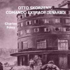Libros: OTTO SKORZENY, COMANDO EXTRAORDINARIO POR CHARLES FOLEY GASTOS DE ENVIO GRATIS WAFFEN SS. Lote 50154417