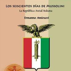 Libros: LOS 600 DIAS DE MUSSOLINI LA REPUBLICA SOCIAL ITALIANA E AMICUCCI GASTOS DE ENVIO GRATIS SEISCIENTOS. Lote 111401191