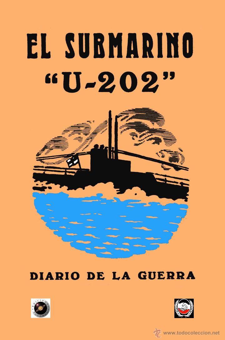 EL SUBMARINO U-202 DIARIO DE LA GUERRA GASTOS DE ENVIO GRATIS SUBMARINOS PRIMERA GUERRA MUNDIAL (Libros Nuevos - Historia - Historia Moderna)