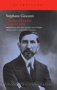 CHARLES MAURRAS EL CAOS Y EL ORDEN STÉPHANE GIOCANTI GASTOS DE ENVIO GRATIS (Libros Nuevos - Historia - Historia Moderna)