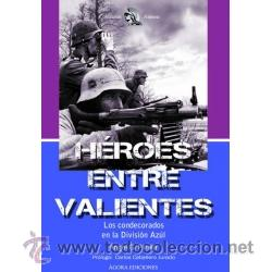 HEROES ENTRE VALIENTES DIVISION AZUL ÁNGEL G. PINILLA GASTOS DE ENVIO GRATIS (Libros Nuevos - Historia - Historia Moderna)