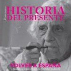 Libros: HISTORIA DEL PRESENTE 23.VOLVER A ESPAÑA - GIULIA QUAGGIO. Lote 45302427
