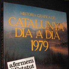 Libros: HISTORIA GRAFICA DE CATALUNYA DIA A DIA 1979 - GRAN TAMAÑO Y MUY ILUSTRADO - EN CATALAN *. Lote 47930998