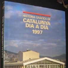 Libros: HISTORIA GRAFICA DE CATALUNYA DIA A DIA 1997 - GRAN TAMAÑO Y MUY ILUSTRADO - EN CATALAN *. Lote 47931811