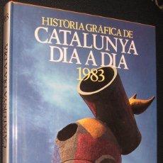 Libros: HISTORIA GRAFICA DE CATALUNYA DIA A DIA 1983 - GRAN TAMAÑO Y MUY ILUSTRADO - EN CATALAN *. Lote 47932461