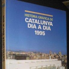Libros: HISTORIA GRAFICA DE CATALUNYA DIA A DIA 1995 - GRAN TAMAÑO Y MUY ILUSTRADO - EN CATALAN *. Lote 47932967