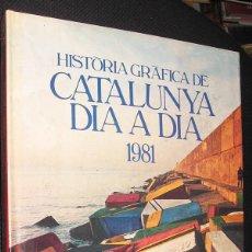 Libros: HISTORIA GRAFICA DE CATALUNYA DIA A DIA 1981 - GRAN TAMAÑO Y MUY ILUSTRADO - EN CATALAN *. Lote 47939663