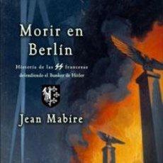 Libros: MORIR EN BERLÍN HISTORIA DE LOS WAFFEN-SS FRANCESES ÚLTIMOS DEFENSORES GASTOS DE ENVIO GRATIS MUERTE. Lote 87559314
