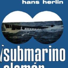 Livres: SUBMARINO ALEMÁN A LA VISTA! HANS HERLIN GASTOS DE ENVIO GRATIS U BOOT U BOOTS KRIEGSMARINE. Lote 125183472
