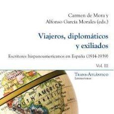 Libros: VIAJEROS, DIPLOMÁTICOS Y EXILIADOS. ESCRITORES HISPANOAMERICANOS EN ESPAÑA (1914-1939), VOL. 3. Lote 51105386