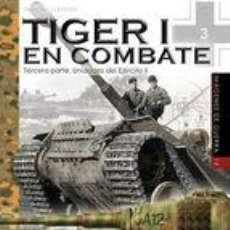 Libros: TIGER I EN COMBATE (VOL. 3): UNIDADES DEL EJERCITO II MARCOS CLEMENS GASTOS DE ENVIO GRATIS. Lote 54752492