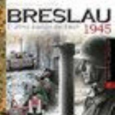 Libros: BRESLAU 1945 EL ÚLTIMO BASTIÓN DEL REICH. EDUARDO GIL MARTINEZ GASTOS DE ENVIO GRATIS III. Lote 56379962
