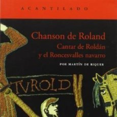 Libros: CHANSON DE ROLAND: CANTAR DE ROLAND Y EL RONCESVALLES NAVARRO MARTÍN DE RIQUER (ED. ACANTILADO. ENC. Lote 55135030