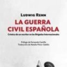 Libros: LA GUERRA CIVIL ESPAÑOLA CRÓNICA DE UN ESCRITOR EN LAS BRIGADAS INTERNACIONALES RENN, LUDWIG. Lote 55147211