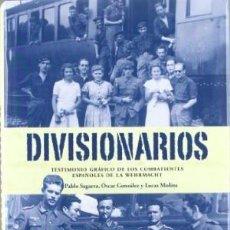 Libros: DIVISIONARIOS: TESTIMONIO GRÁFICO DE LOS COMBATIENTES ESPAÑOLES DE LA WEHRMACHT DIVISION AZUL. Lote 186483375