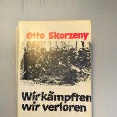Libros: WIR KÄMPFTEN WIR VERLOREN, DE OTTO SKORZENY. TERCER REICH, ADOLF HITLER, FUHRER, NAZI. Lote 61506795