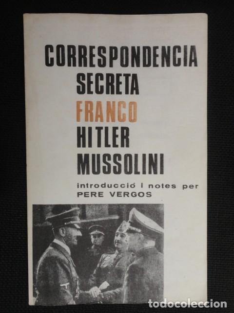 CORRESPONDENCIA SECRETA , FRANCO , HITLER , MUSSOLINI , - PER PERE VERGOS - ( CATALAN ) (Libros Nuevos - Historia - Historia Moderna)
