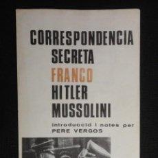 Libros: CORRESPONDENCIA SECRETA , FRANCO , HITLER , MUSSOLINI , - PER PERE VERGOS - ( CATALAN ). Lote 66250082