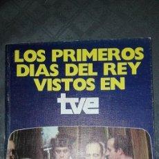 Libros: LOS PRIMEROS DIAS DEL REY VISTOS EN TVE. Lote 85328988