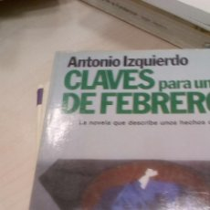 Libros: CLAVES PARA UN DÍA DE FEBRERO: 23 DE ENERO-23 DE FEBRERO 1981 - IZQUIERDO, ANTONIO. Lote 87197776