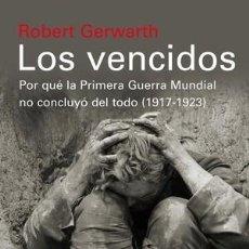 Libros: LOS VENCIDOS POR QUÉ LA PRIMERA GUERRA MUNDIAL NO CONCLUYO DEL TODO 1917-1923 ROBERT GERWARTH GALAXI. Lote 95654284