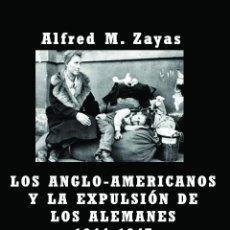Libros: LOS ANGLO-AMERICANOS Y LA EXPULSION DE LOS ALEMANES 1944-1947 ZAYAS, ALFRED M. ANGLOAMERICANOS. Lote 210162685