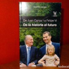 Libros: DE JUAN CARLOS I A FELIPE VI DE LA HISTORIA AL FUTURO LIBRO NUEVO. Lote 93043920