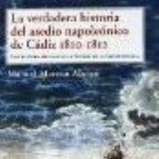 Libros: LA VERDADERA HISTORIA DEL ASEDIO NAPOLEONICO DE CADIZ 1810-1812 GASTOS DE ENVIO GRATIS. Lote 94173150