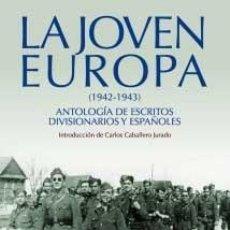 Libros: LA JOVEN EUROPA (1942-1943). ANTOLOGÍA DE ESCRITOS DIVISIONARIOS Y ESPAÑOLES DIVISION AZUL. Lote 109236022