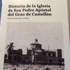 Libros: HISTORIA DE LA IGLESIA DE SAN PEDRO APÓSTOL DEL GRAO DE CASTELLÓN. Lote 95118699