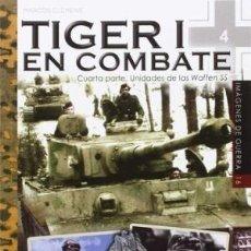 Libros: TIGER I EN COMBATE CUARTA PARTE UNIDADES DE LAS WAFFEN SS CLEMENS MARCOS ALMENA GASTOS GRATIS. Lote 99848379