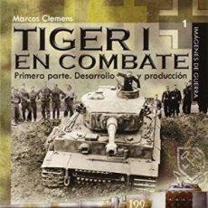 Libros: TIGER I EN COMBATE PRIMERA PARTE. DESARROLLO Y PRODUCCIÓN MARCOS CLEMENS ALMENA GASTOS GRATIS. Lote 99848563
