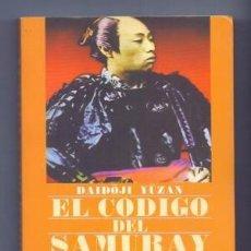 Libros: EL CODIGO DEL SAMURAI - EL ESPIRITU DEL BUSHIDO JAPONES Y LA VIA DEL GUERRERO DAIDOJI YUZAN 1999. Lote 99855795