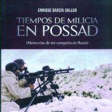 Libros: TIEMPOS DE MILICIA EN POSSAD. MEMORIAS DE MI CAMPAÑA DE RUSIA. ENRIQUE GARCIA GALLUD GASTOS GRATIS. Lote 103190099