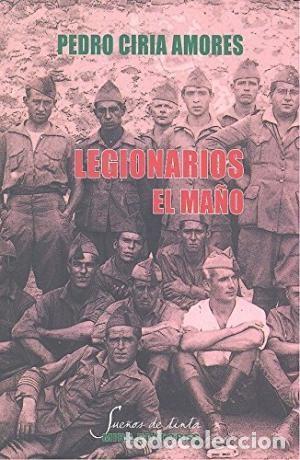 LEGIONARIOS. EL MAÑO CIRIA AMORES, PEDRO GASTOS DE ENVIO GRATIS (Libros Nuevos - Historia - Historia Moderna)