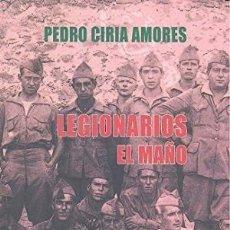 Libros: LEGIONARIOS. EL MAÑO CIRIA AMORES, PEDRO GASTOS DE ENVIO GRATIS. Lote 103190447