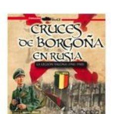 Libros: CRUCES DE BORGOÑA EN RUSIA UNA CRÓNICA GUERRERA DEL CONTINGENTE VALÓN EN LA SEGUNDA GUERRA MUNDIAL P. Lote 103190995