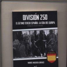 Libros: DIVISION 250 EL ULTIMO TERCIO ESPAÑOL LA ISBA DEL GURIPA MANUEL MAQUEDA LORENZO DIVISION AZUL. Lote 103193719