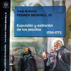 Libros: FERRER BENIMELI, JOSÉ ANTONIO. EXPULSIÓN Y EXTINCIÓN DE LOS JESUITAS.(1759-1773). 2013.. Lote 107001563