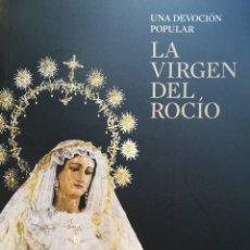 Libros: LA VIRGEN DEL ROCÍO. UNA DEVOCIÓN POPULAR- SEMANA SANTA MÁLAGA. Lote 107877739