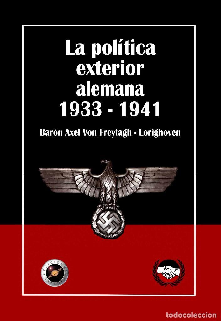 LA POLITICA EXTERIOR DE ALEMANIA 1933-1941 AXEL VON FREYTAGH DEL REICH GASTOS GRATIS ALEMANA HITLER (Libros Nuevos - Historia - Historia Moderna)