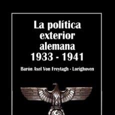 Livres: LA POLITICA EXTERIOR DE ALEMANIA 1933-1941 AXEL VON FREYTAGH DEL REICH GASTOS GRATIS ALEMANA HITLER. Lote 162932505