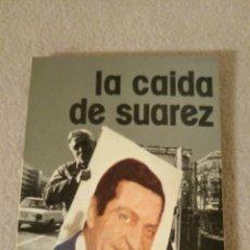 Libros: LA CAÍDA DE SUÁREZ POR RICARDO CID Y OTROS. Lote 121474851