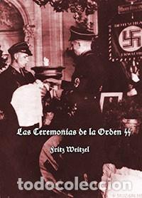 LAS CEREMONIAS DE LA ORDEN SS FRITZ WEITZEL TENIENTE GENERAL SS GASTOS DE ENVIO GRATIS WAFFEN (Libros Nuevos - Historia - Historia Moderna)